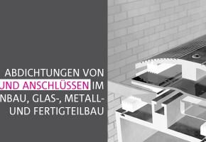Abdichtungen von Fugen und Anschlüssen im Fassadenbau, Glas-, Metall- und Fertigteilbau