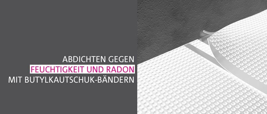 Abdichten gegen Feuchtigkeit und Radon mit Butylkautschuk-Bändern